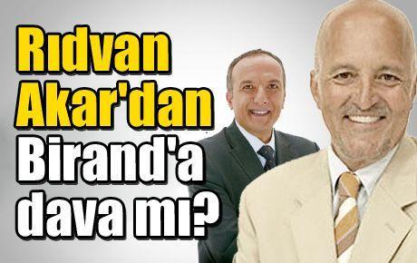 Rıdvan Akar'dan Birand'a dava mı?