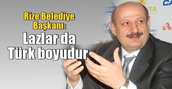 Rize Belediye Başkanı: Lazlar da Türk boyudur