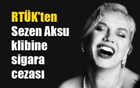 RTÜK'ten Sezen Aksu klibine sigara cezası