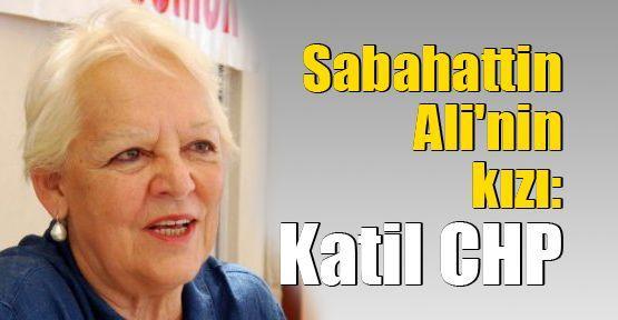 Sabahattin Ali'nin kızı: Katil CHP