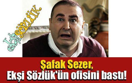 Şafak Sezer, Ekşi Sözlük'ün ofisini bastı!