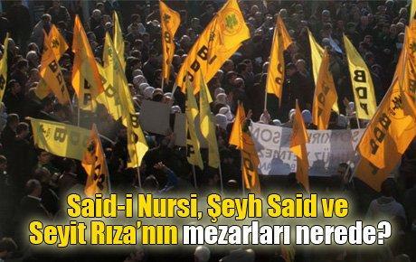 Said-i Nursi, Şeyh Said ve Seyit Rıza'nın mezarları nerede?