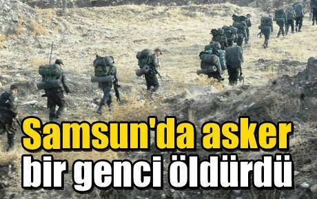 Samsun'da asker bir genci öldürdü