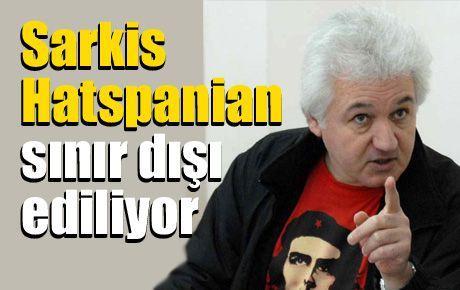 Sarkis Hatspanian sınır dışı ediliyor