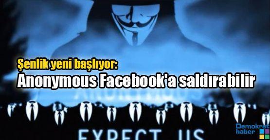 Şenlik yeni başlıyor: Anonymous Facebook'a saldırabilir