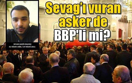 Sevag Şahin'i vuran asker BBP'li miydi?