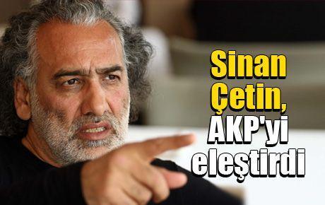 Sinan Çetin, AKP'yi eleştirdi