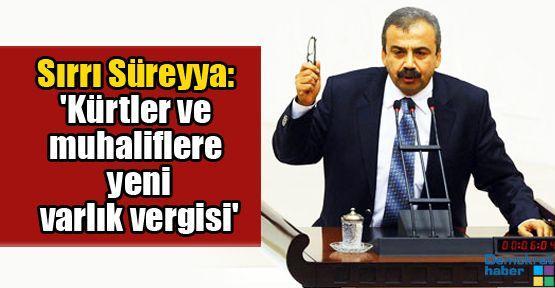 Sırrı Süreyya: 'Kürtler ve muhaliflere yeni varlık vergisi'