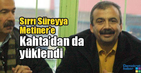 Sırrı Süreyya Metiner'e Kahta'dan da yüklendi