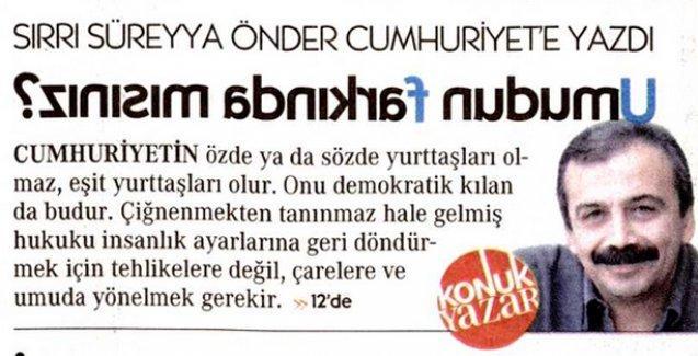 Sırrı Süreyya Önder'den Cumhuriyet'e ters başlık: Umudun farkında mısınız?