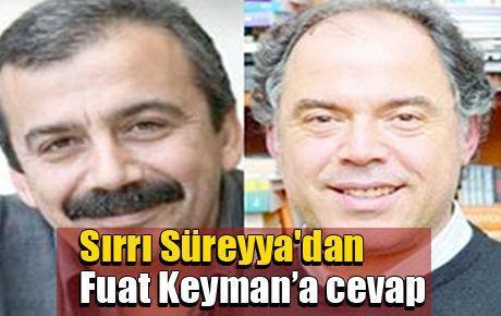 Sırrı Süreyya'dan Fuat Keyman'a cevap