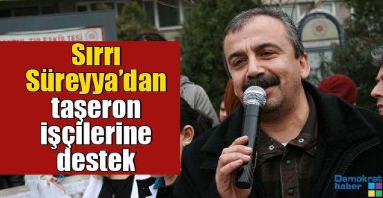 Sırrı Süreyya'dan taşeron işçilerine destek
