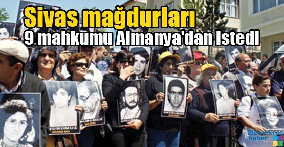 Sivas mağdurları 9 mahkumu Almanya'dan istedi