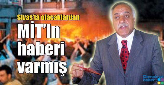 Sivas'ta olacaklardan MİT'in haberi varmış