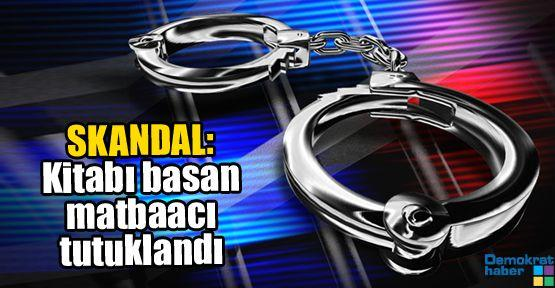 SKANDAL KARAR: Kitabı basan matbaacı tutuklandı