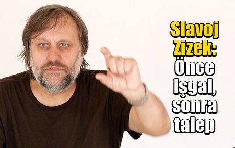Slavoj Zizek: Önce işgal, sonra talep