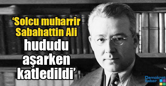 'Solcu muharrir Sabahattin Ali hududu aşarken katledildi'