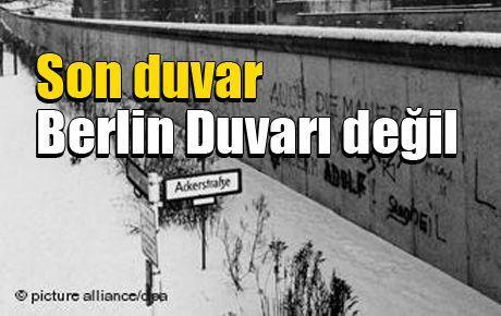 Son duvar Berlin Duvarı değil