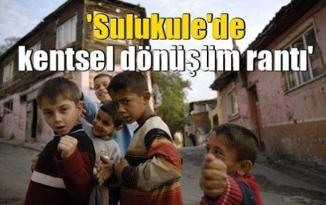 'Sulukule'de kentsel dönüşüm rantı'