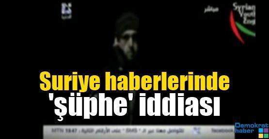 Suriye haberlerinde 'şüphe' iddiası