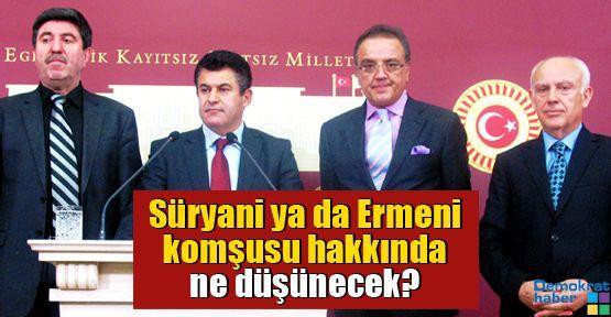 'Süryani ya da Ermeni komşusu hakkında ne düşünecek?'