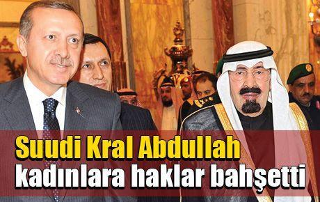 Suudi Kral Abdullah kadınlara haklar bahşetti