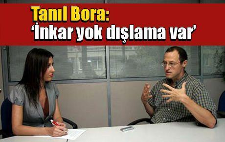 Tanıl Bora: 'İnkar yok dışlama var'