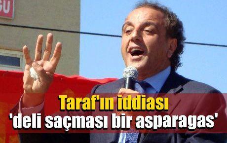 Taraf'ın iddiası 'deli saçması bir asparagas'