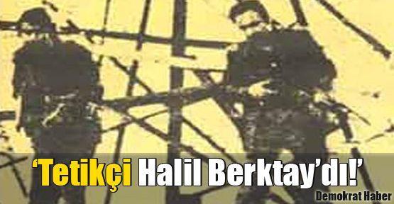 'Tetikçi Halil Berktay'dı!'