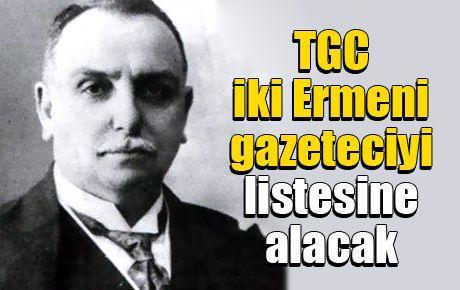 TGC iki Ermeni gazeteciyi listesine alacak