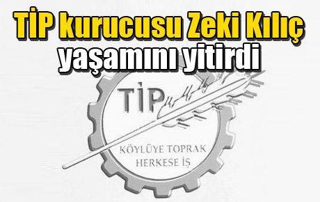 TİP kurucusu Zeki Kılıç yaşamını yitirdi