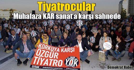 Tiyatrocular 'Muhafaza KAR sanat'a karşı sahnede