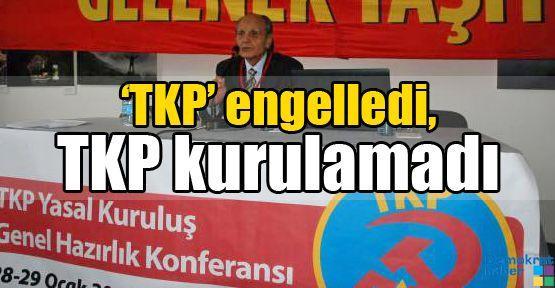 'TKP' engelledi, TKP kurulamadı