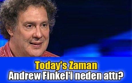 Today's Zaman Andrew Finkel'i neden attı?