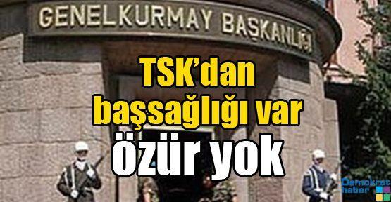 TSK'dan başsağlığı var özür yok