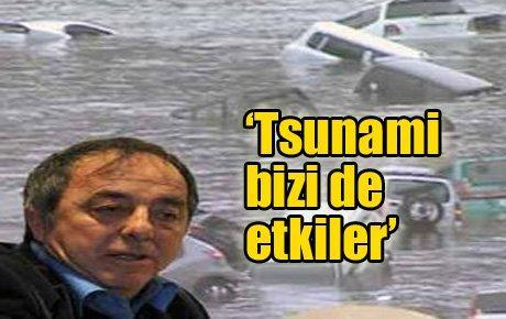 'Tsunami bizi de etkiler'