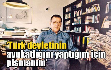 'Türk devletinin avukatlığını yaptığım için pişmanım'