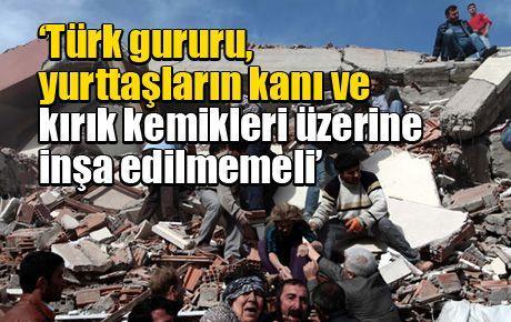 'Türk gururu, yurttaşların kanı ve kırık kemikleri üzerine inşa edilmemeli'