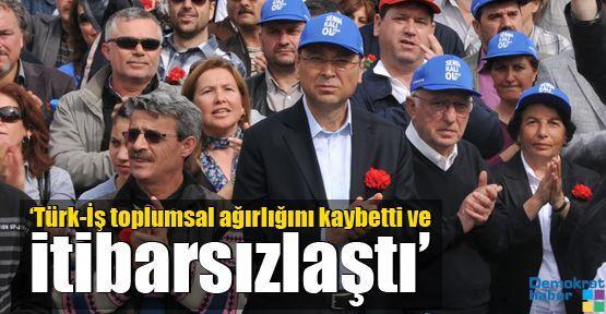 'Türk-İş toplumsal ağırlığını kaybetti ve itibarsızlaştı'