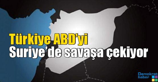 Türkiye ABD'yi Suriye'de savaşa çekiyor