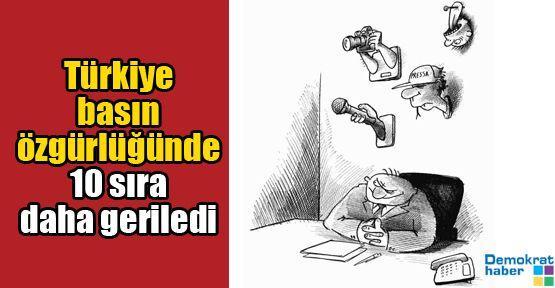 Türkiye basın özgürlüğünde 10 sıra daha geriledi