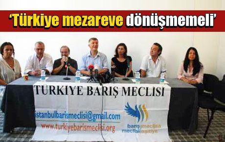'Türkiye bir mezar eve dönüşmemeli'