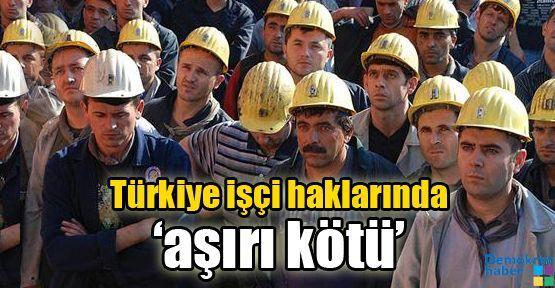 Türkiye işçi haklarında 'aşırı kötü'