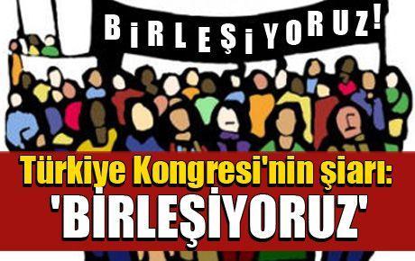 Türkiye Kongresi'nin şiarı: 'BİRLEŞİYORUZ'