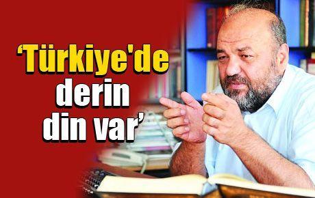 'Türkiye'de derin din var'