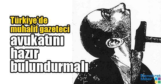 Türkiye'de muhalif gazeteci avukatını hazır bulundurmalı