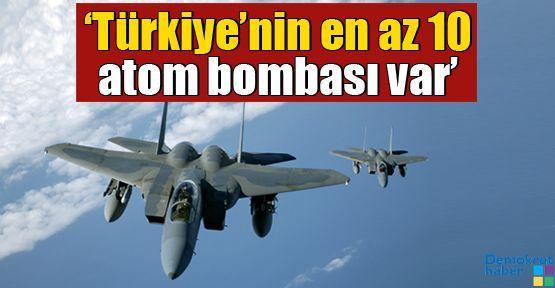 'Türkiye'nin en az 10 atom bombası var'