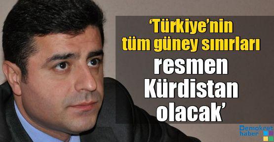 'Türkiye'nin tüm güney sınırları resmen Kürdistan olacak'