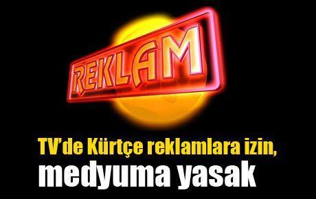 TV'de Kürtçe reklamlara izin, medyuma yasak