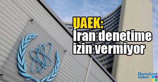 UAEK: İran denetime izin vermiyor